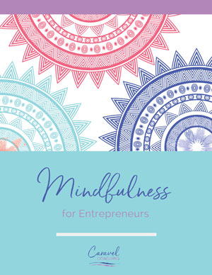 Mindfulness for Entrepreneurs -- Caravel Coaching
